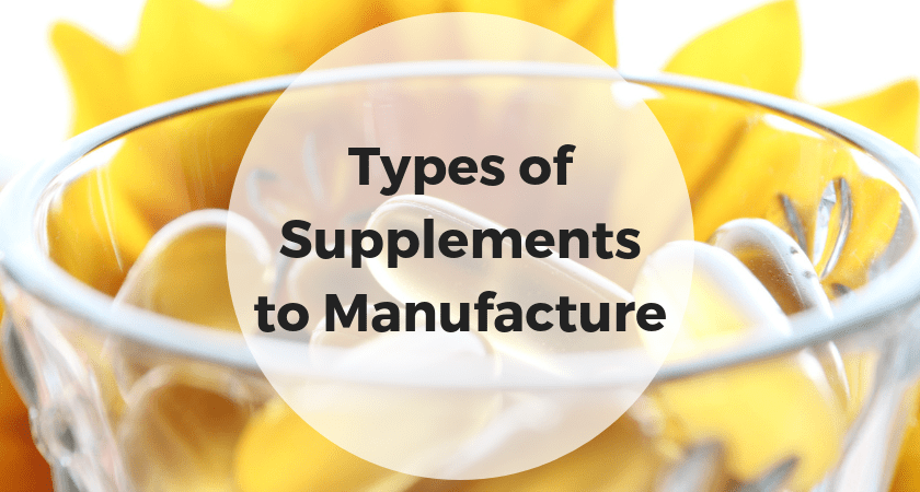 types of supplements manufactured by quality supplement manufacturing