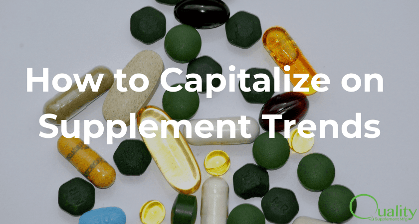 How to Capitalize on Supplement Trends